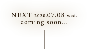 NEXT 2020.07.08 wed. coming soon...