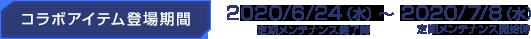 コラボアイテム登場期間:2020/6/24(水)定期メンテナンス終了後~ 2020/7/8(水)定期メンテナンス開始時